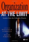 Organization at the Limit: Lessons from the Columbia Disaster - William Starbuck, Moshe Farjoun