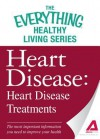 Heart Disease: Heart Disease Treatments: The Most Important Information You Need to Improve Your Health - Adams Media