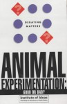 Animal Experimentation: Good or Bad? - Tony Gilland, Institute of Ideas