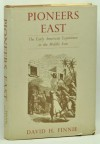 Pioneers East: The Early American Experience in the Middle East (Harvard Middle Eastern Studies 13) - David H. Finnie