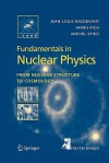Fundamentals in Nuclear Physics: From Nuclear Structure to Cosmology - Jean-Louis Basdevant, James Rich, Michael Spiro