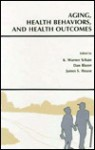 Aging, Health Behaviors, and Health Outcomes - K. Warner Schaie