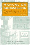 Manual on Bookselling: Practical Advice for the Bookstore Professional - Kate Whouley