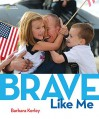 Brave Like Me - Barbara Kerley