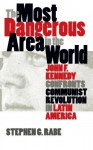 The Most Dangerous Area in the World: John F. Kennedy Confronts Communist Revolution in Latin America (Mestizo Spaces) - Stephen G. Rabe