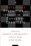 Dangerous Properties of Industrial and Consumer Chemicals - Nicholas P. Cheremisinoff