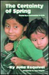 The Certainty of Spring: Poems by a Guatemalan in Exile - Julia Esquivel, Anne Woehrle