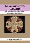 Apocalyptic Grace: The Evolution of Culture and Consciousness - Stephen Powell, Cinny Green, Richard Polese, Rose Morton, B.J. Harris