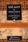 Islam and Politics in Central Asia - Mehrdad Haghayeghi