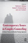 Contemporary Issues in Couples Counseling: A Choice Theory and Reality Therapy Approach - Patricia A. Robey, Robert E. Wubbolding, Jon Carlson