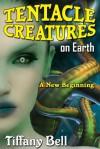 Tentacle Creatures on Earth: A New Beginning (Sci-Fi Futanari Erotica) - Tiffany Bell