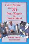 Gone Fishin' the 75 Best Waters in Connecticut - Manny Luftglass