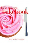 The First Timer's Guide to Cakes (First Timer's Baking) - Shawn Bucher