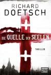 Die Quelle der Seelen: Thriller (German Edition) - Richard Doetsch, Diana Beate Hellmann