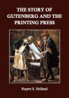 The Story of Gutenberg and the Printing Press - Rupert S. Holland