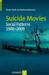 Suicide Movies: Social Patterns 1900-2009 - Steven Stack, Barbara Bowman