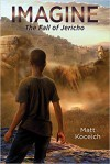Imagine. . .The Fall of Jericho - Matt Koceich