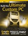 Build the Ultimate Custom PC - Adrian W. Kingsley-Hughes, Kathie Kingsley-Hughes