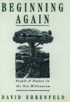 Beginning Again: People and Nature in the New Millennium - David W. Ehrenfeld
