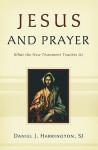 Jesus and Prayer: What the New Testament Teaches Us - Daniel J. Harrington S.J.