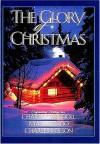 The Glory of Christmas - Max Lucado, Charles R. Swindoll, Charles Colson