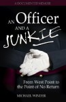 An Officer and a Junkie: From West Point to the Point of No Return - Michael Winder