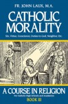 Catholic Morality: A Course in Religion - Book III - John Laux