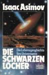 Die schwarzen Löcher: Die Lebensgeschichte des Universums - Isaac Asimov