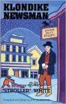 Klondike Newsman: Stroller White - Robert N. DeArmond