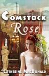 Comstock Rose - Catherine MacDonald