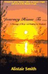Journey Home To...: A Message of Hope and Healing for Mankind - Alistair Smith, Hull
