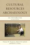 Cultural Resources Archaeology - Thomas William Neumann, Robert M Sanford, Karen G Harry