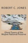 Ghost Towns of the Mojave National Preserve - Robert C. Jones