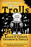For Whom the Bell Trolls: Tales of Terror, Triumph & Trolls - John L. Monk, A. A. Leil, F. Scott Kimball, Mark Capell, Victoria Leybourne, James A. Jeffries, Bob Summer, E. A. Linden, Duncan Swallow, Gregg Fedchak, David Lawlor, Petur HK, David Perry, Ffetch De'Ath, Meribeth Hutto, Tobias D. Robison, Kelly Ferguson, Cora Buhlert, Rin