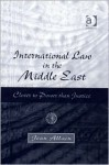 International Law in the Middle East: Closer to Power Than Justice - Jean Allain