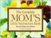 The Complete Mom's Little Instruction Book: Wit and Wisdom for Mothers - Annie Pigeon