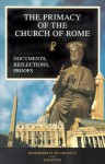 The Primacy of the Church of Rome: Documents, Reflections, Proofs - Margherita Guarducci, Michael J. Miller