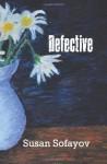 By Susan Sofayov Defective [Paperback] - Susan Sofayov