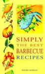 Simply the Best Barbecue Recipes - Wendy Hobson, Carolyn Humphries