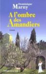 A L'Ombre Des Amandiers - Dominique Marny