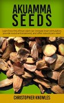 Akuamma Seeds: Learn How this African plant can increase stimulation, provide mood enhancement, and offer natural pain relief (Natural Wellness Book 3) - Christopher Knowles, Earthly Mist