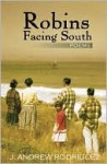 Robins Facing South (Poems) - J. Andrew Rodriguez