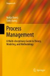 Process Management: A Multi-disciplinary Guide to Theory, Modeling, and Methodology (Progress in IS) - Nadja Damij, Talib Damij
