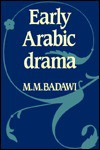Early Arabic Drama - Muḥammad Muṣṭafá Badawī