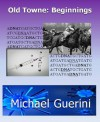 Old Towne: Beginnings - Michael Guerini