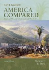 America Compared: American History in International Perspective, Vol. 1: To 1877 - Carl J. Guarneri