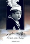 Sophie Tucker: First Lady of Show Business - Armond Fields