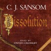 Dissolution: Shardlake, Book 1 - C. J. Sansom, Steven Crossley