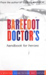Barefoot Doctor's Handbook for Heroes: A Spiritual Guide to Fame and Fortune - Stephen Russell