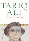 The Stone Woman - Tariq Ali